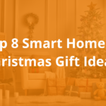 Top 8 Smart Home Christmas Gift Ideas